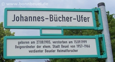 Johannes-Bücher-Ufer - geboren am 27.08.1905, gestorben, am 15.09.99, Beigeordneter der ehem. Stadt Beuel von 1957-1966, verdienter Heimatforscher